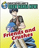 Friends and Crushes: Christopher Hart's Draw Manga Now! (0385345496) by Hart, Christopher