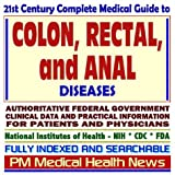 21st Century Complete Medical Guide to Colon, Rectal, and Anal Diseases, Hemorrhoids, Diverticulosis, Diverticulitis, Authoritative Government Documents, ... for Patients and Physicians (CD-ROM)