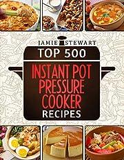 Top 500 Instant Pot Pressure Cooker Recipes Cookbook Bundle (Slow Cooker, Slow Cooking, Meals, Chicken, Crock Pot, Instant Pot, Electric Pressure Cooker, Vegan, Paleo, Dinner)