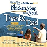 img - for Chicken Soup for the Soul: Thanks Dad - 31 Stories about Stepping Up to the Plate, Through Thick and Thin, and Making Gray Hairs Fathering Teenagers book / textbook / text book