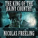 The King of the Rainy Country (       UNABRIDGED) by Nicolas Freeling Narrated by Christopher Oxford