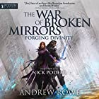 Forging Divinity: The War of Broken Mirrors, Book 1 Audiobook by Andrew Rowe Narrated by Nick Podehl