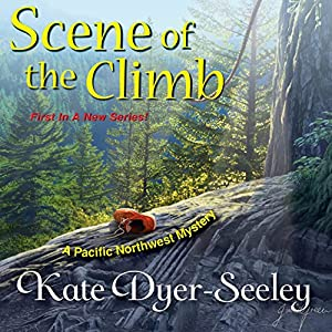 Scene of the Climb: A Pacific Northwest Mystery | [Kate Dyer-Seeley]