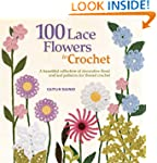 100 Lace Flowers to Crochet: A Beauti...
