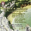 Delius: Violin Sonatas Nos.2 & 3; Ireland: Cello Sonata, Violin Sonata No.2