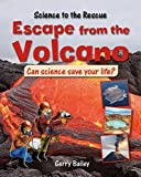 img - for Escape from the Volcano (Science to the Rescue) book / textbook / text book