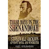 Three Days in the Shenandoah: Stonewall Jackson at Front Royal and Winchester (Campaigns and Commanders Series) ~ Gary L. Ecelbarger