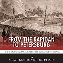 From the Rapidan to Petersburg: The Overland Campaign and the First and Second Battles of Petersburg (       UNABRIDGED) by Charles River Editors Narrated by Robin J. Sitten