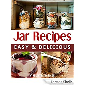 Jar Recipes: Quick, Easy & Creative Ideas For Breakfast, Lunch & Dinner! (English Edition)