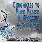 Chronicles to Pure Praise & Worship in the Arts: A Creative Arts Handbook | Theresa Odom-Surgick
