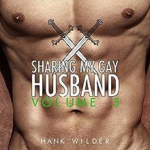 Sharing My Gay Husband, Volume 5 Audiobook by Hank Wilder Narrated by Hank Wilder