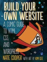Build Your Own Website: A Comic Guide to HTML, CSS, and WordPress Front Cover