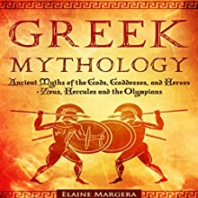 Greek Mythology: Ancient Myths of the Gods, Goddesses, and Heroes - Zeus, Hercules and the Olympians, Third Edition Audiobook by Elaine Margera Narrated by Toby Sheets