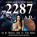 2287 AD: After Destruction Book 1 (       UNABRIDGED) by R. Brown, G. Van Dyke Narrated by Karey James Kimmel