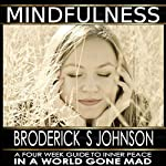 Mindfulness: A Four Week Guide to Inner Peace in a World Gone Mad: Meditation Mindfulness - Life Transformation Series, Book 2 | Broderick S. Johnson