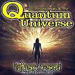 Your Invisible Body & the Quantum Universe | Dan Howe,Ishan Rami