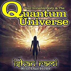 Your Invisible Body & the Quantum Universe Audiobook