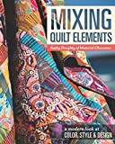 img - for Mixing Quilt Elements: A Modern Look at Color, Style & Design book / textbook / text book