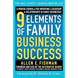 9 Elements of Family Business Success: A Proven Formula for Improving Leadership & Realtionships in Family Businesses ~ Allen E. Fishman