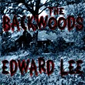 The Backwoods (       UNABRIDGED) by Edward Lee Narrated by Bill Andrew Quinn