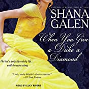 When You Give a Duke a Diamond: Jewels of the Ton, Book 1 | [Shana Galen]