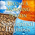 Become A Morning Person Subliminal Affirmations: More Energy & Motivation, Solfeggio Tones, Binaural Beats, Self Help Meditation Hypnosis  by Subliminal Hypnosis
