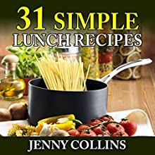 31 Simple Lunch Recipes: Tastefully Simple Recipes, Book 7 (       UNABRIDGED) by Jenny Collins Narrated by Violet Meadow