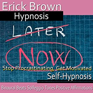 Stop Procrastinating, Get Motivated: Get It Done, Guided Meditation, Self-Hypnosis, Binaural Beats | [Erick Brown Hypnosis]