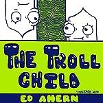 The Troll Child | Ed Ahern