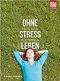 Ohne Stress leben: Die besten Strategien zur Stressbewältigung