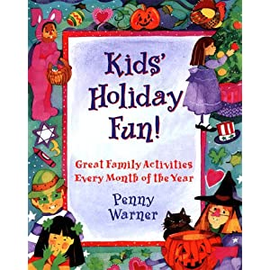 Kids Holiday Fun: Great Family Activities Every Month of the Year Penny Warner