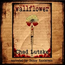 Wallflower Audiobook by Chad Lutzke Narrated by Danny Randerson