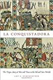 Amy G. Remensnyder La Conquistadora: The Virgin Mary at War and Peace in the Old and New Worlds