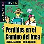 Aventura Joven: Perdidos en el Camino del Inca [Lost in the Camino del Inca] | Elvira Sancho,Jordi Surís