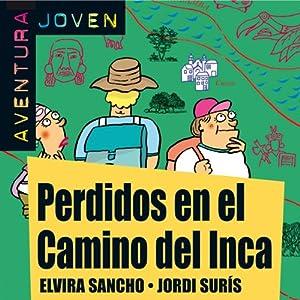 Aventura Joven: Perdidos en el Camino del Inca [Lost in the Camino del Inca] Audiobook