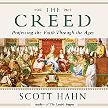 The Creed: Professing the Faith Through the Ages Audiobook by Scott Hahn Narrated by Scott Hahn