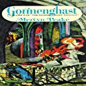 Gormenghast: Volume 2 of the Gormenghast Trilogy (       UNABRIDGED) by Mervyn Peake Narrated by Robert Whitfield
