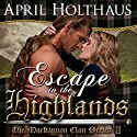 Escape To The Highlands: The MacKinnon Clan, Book 2 Audiobook by April Holthaus Narrated by Bill Dick