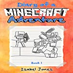 Diary of a Minecraft Adventure, Book 1   Isabel Jones