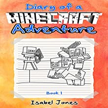 Diary of a Minecraft Adventure, Book 1 Audiobook by Isabel Jones Narrated by Justin T. Suits