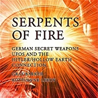 Serpents of Fire: German Secret Weapons, UFOs, and the Hitler/Hollow Earth Connection (       UNABRIDGED) by Gray Barker, Ruth Anne Leedy, Andrew Colvin, Michael X Narrated by Michael Hacker