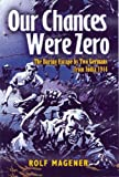 OUR CHANCES WERE ZERO: The Daring Escape by two German POW's from India in 1942