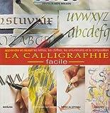 echange, troc Wilson Di Hardy - La Calligraphie Facile. Apprendre & Réussir les Lettres, Chiffres, Enluminures