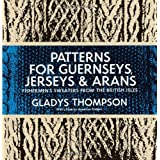 Patterns for Guernseys, Jerseys & Arans (Dover Knitting, Crochet, Tatting, Lace)by Gladys Thompson
