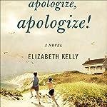 Apologize, Apologize! | Elizabeth Kelly