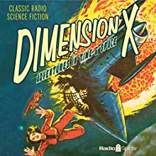 Dimension X: Adventures in Time & Space  by Ray Bradbury, Robert Heinlein, Kurt Vonnegut Narrated by Staats Cotsworth, Raymond Edward Johnson, Les Damon, Bill Lipton, Berry Kroeger, Jan Miner, Joan Alexander