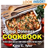 Dump Dinners Cookbook: The Best Quick and Easy Dump Dinner Recipes for Busy People