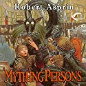 Mything Persons: Myth Adventures, Book 5 (       UNABRIDGED) by Robert Asprin Narrated by Noah Michael Levine