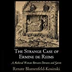 The Strange Case of Ermine de Reims: A Medieval Woman Between Demons and Saints | Renate Blumenfeld-Kosinski