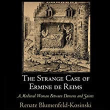 The Strange Case of Ermine de Reims: A Medieval Woman Between Demons and Saints Audiobook by Renate Blumenfeld-Kosinski Narrated by Cynthia Wallace